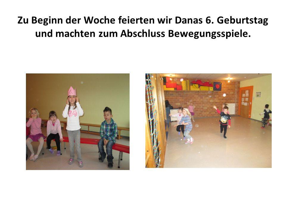 Zu Beginn der Woche feierten wir Danas 6