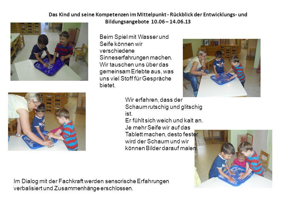 Das Kind und seine Kompetenzen im Mittelpunkt - Rückblick der Entwicklungs- und Bildungsangebote 10.06 – 14.06.13