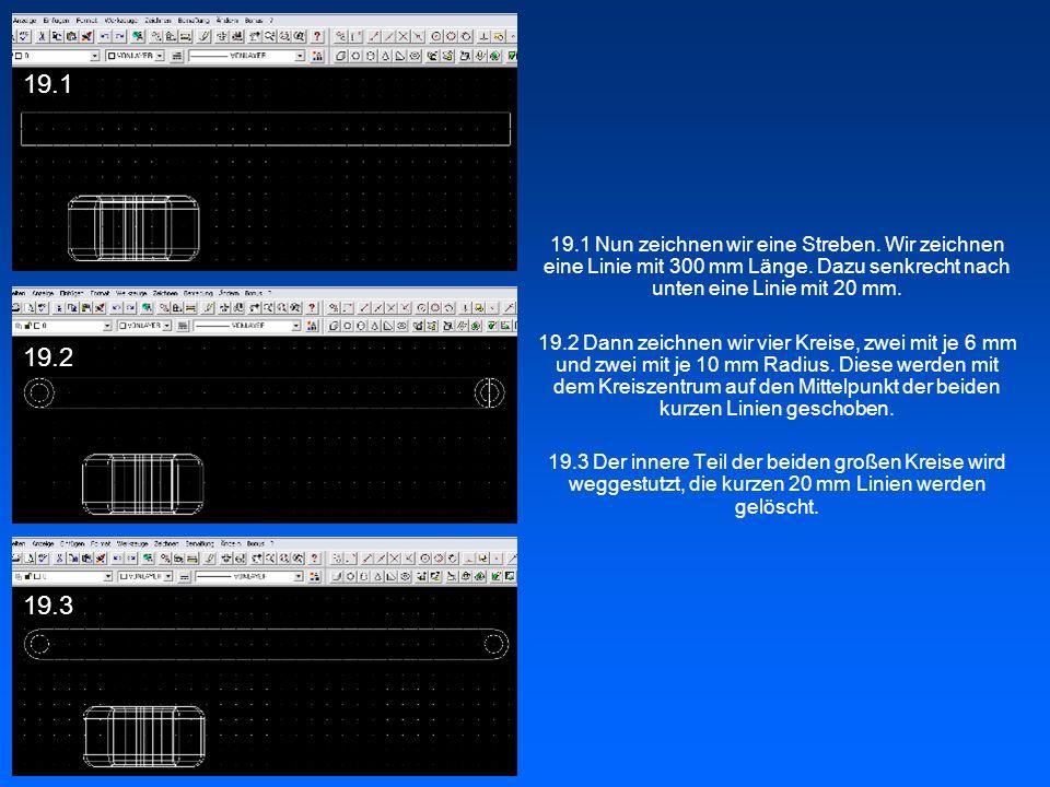 19.1 19.1 Nun zeichnen wir eine Streben. Wir zeichnen eine Linie mit 300 mm Länge. Dazu senkrecht nach unten eine Linie mit 20 mm.