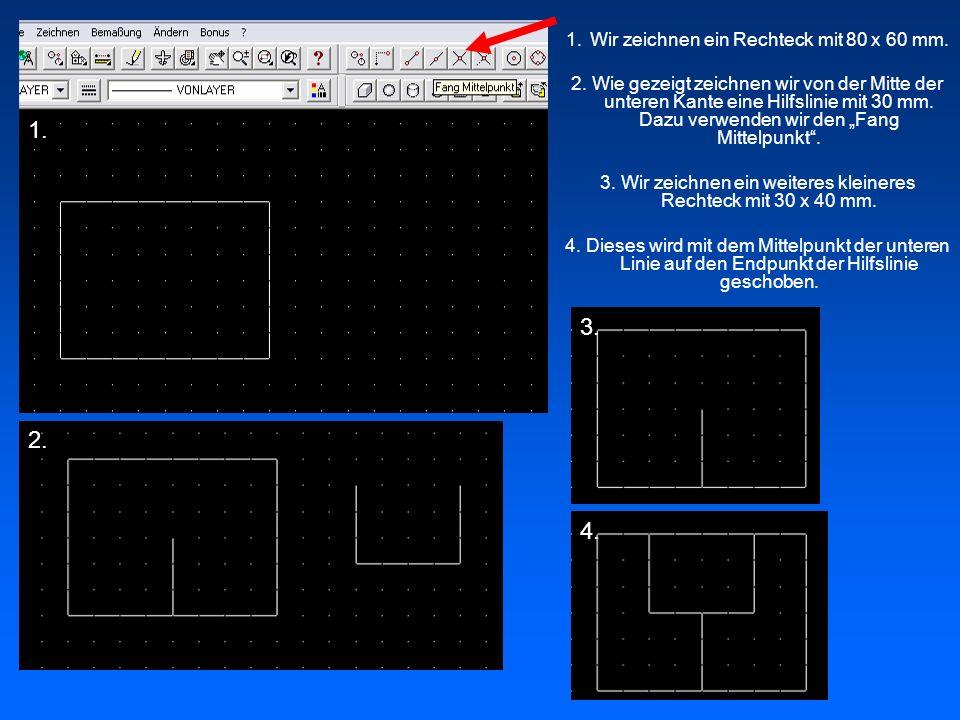 1. 3. 2. 4. Wir zeichnen ein Rechteck mit 80 x 60 mm.