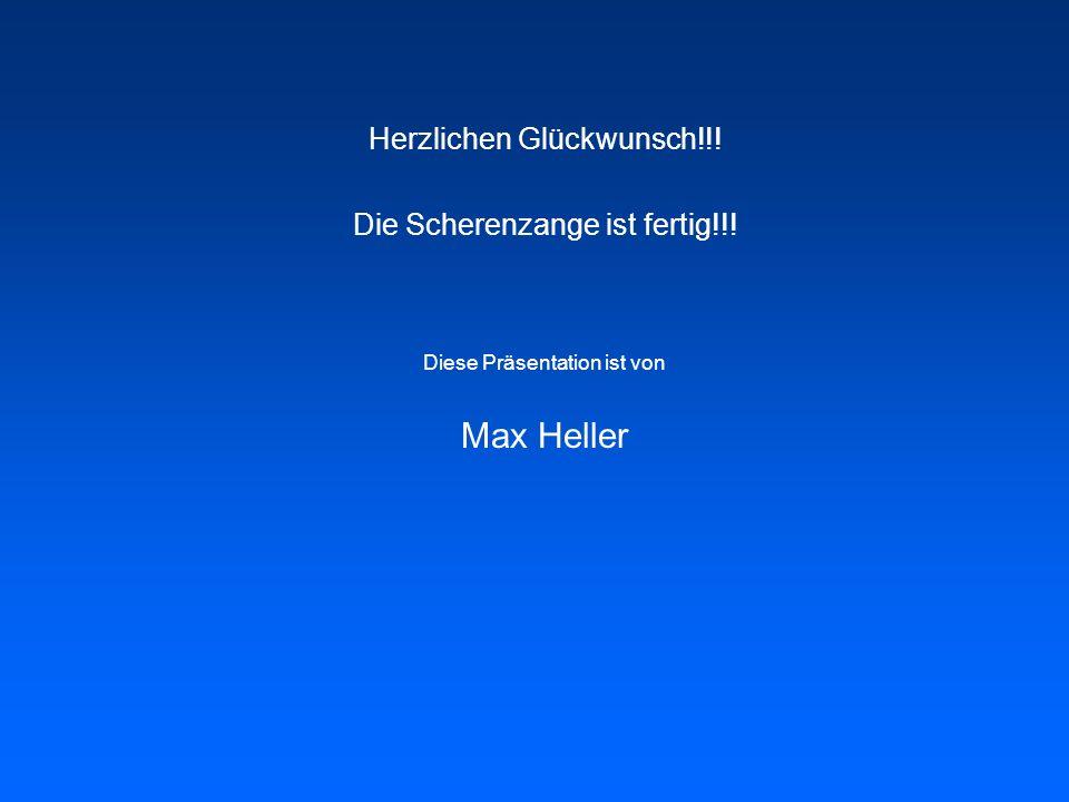 Max Heller Herzlichen Glückwunsch!!! Die Scherenzange ist fertig!!!