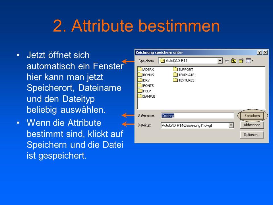 2. Attribute bestimmen Jetzt öffnet sich automatisch ein Fenster hier kann man jetzt Speicherort, Dateiname und den Dateityp beliebig auswählen.