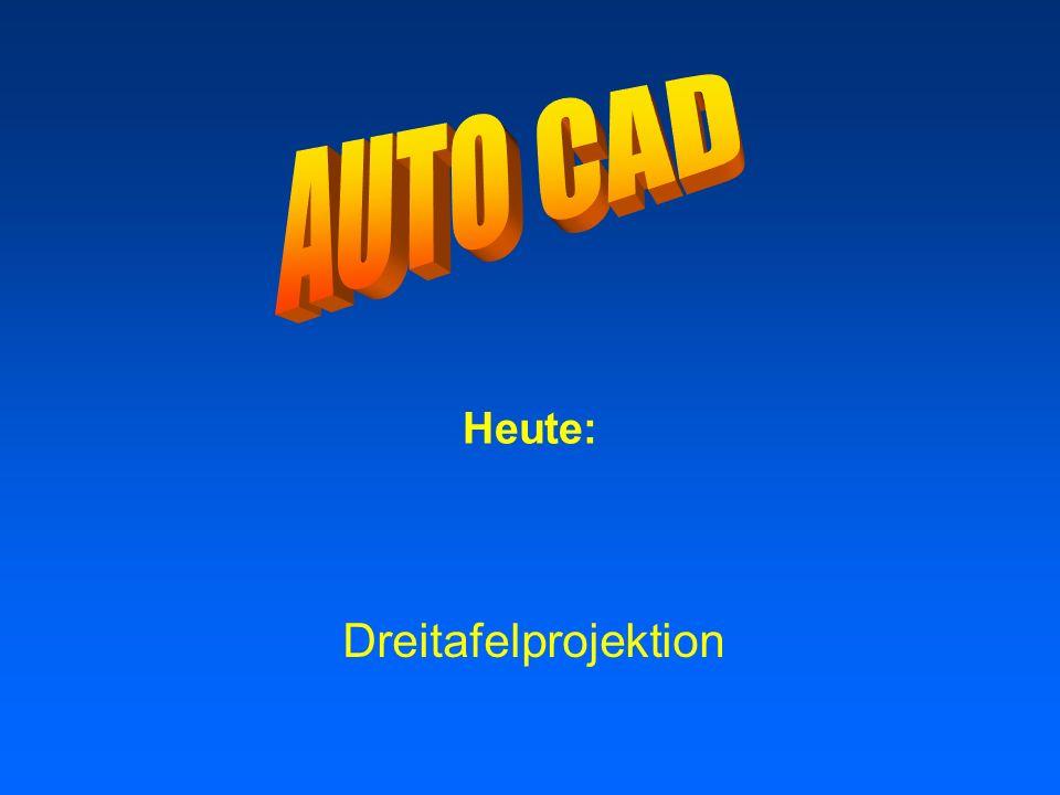 AUTO CAD Heute: Dreitafelprojektion