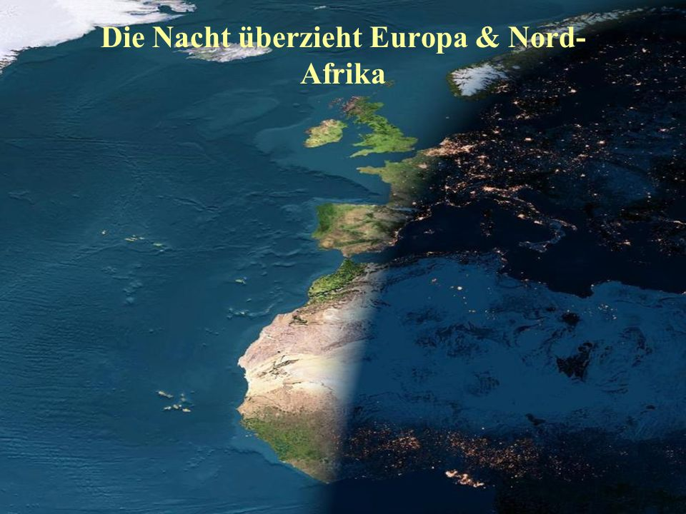 Die Nacht überzieht Europa & Nord-Afrika