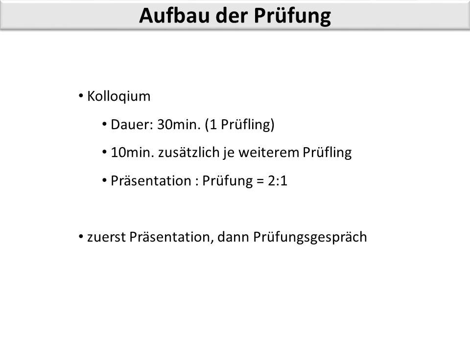 Aufbau der Prüfung Kolloqium Dauer: 30min. (1 Prüfling)