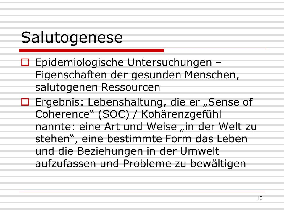 Salutogenese Epidemiologische Untersuchungen –Eigenschaften der gesunden Menschen, salutogenen Ressourcen.