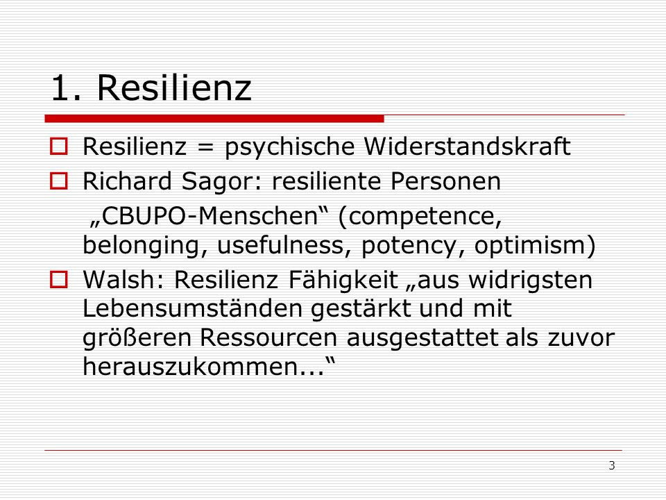 1. Resilienz Resilienz = psychische Widerstandskraft