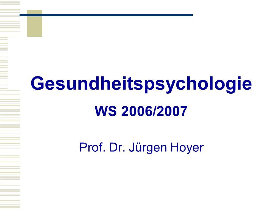 Gesundheitspsychologie WS 2006/2007 Prof. Dr. Jürgen Hoyer