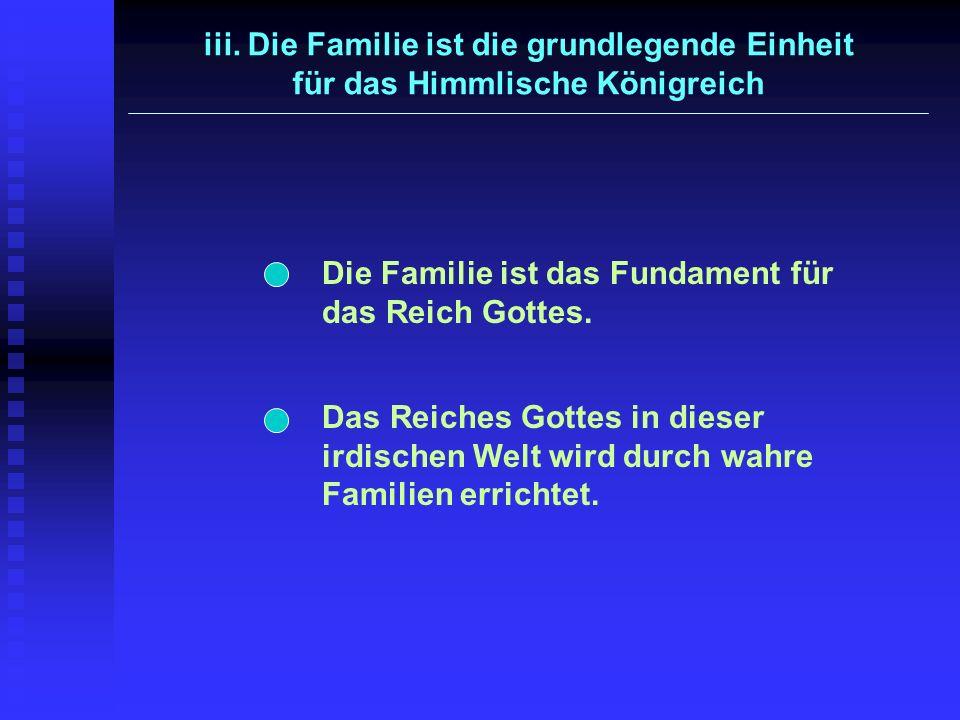 iii. Die Familie ist die grundlegende Einheit für das Himmlische Königreich