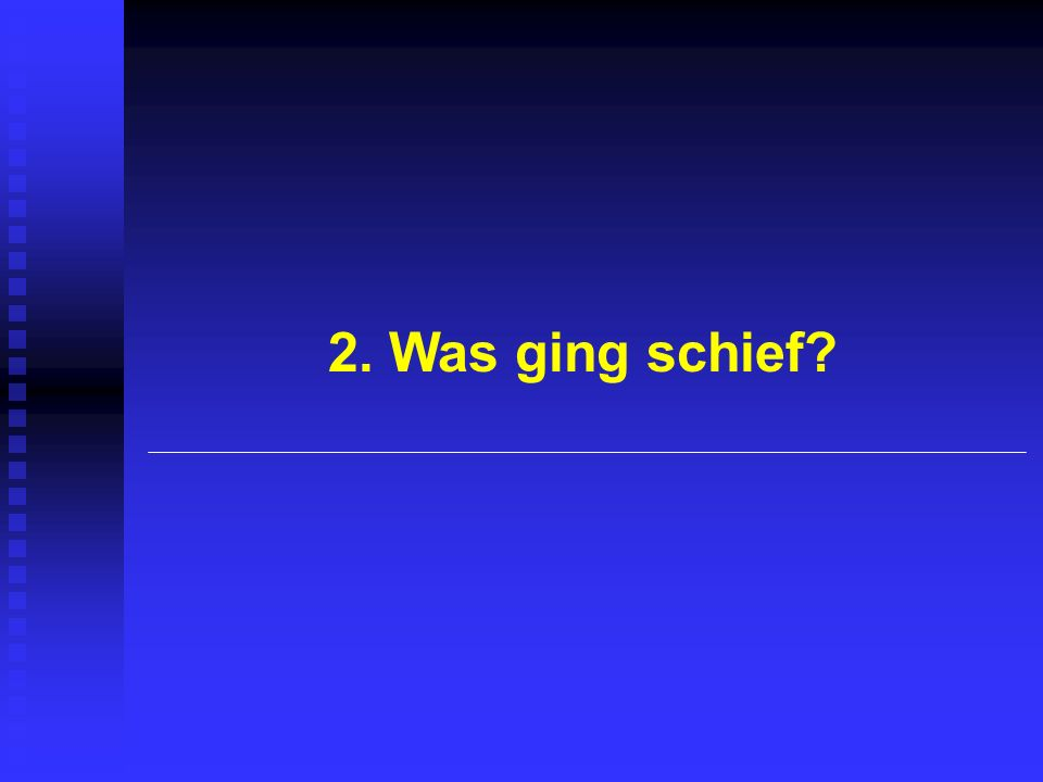 2. Was ging schief