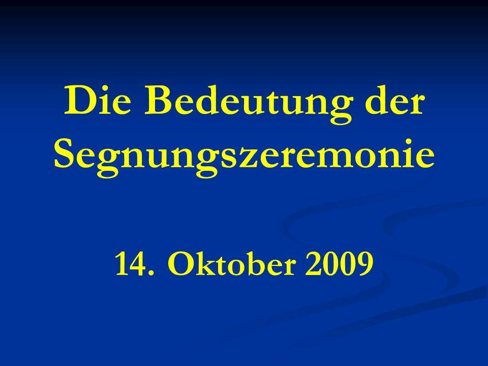 Die Bedeutung der Segnungszeremonie 14. Oktober 2009