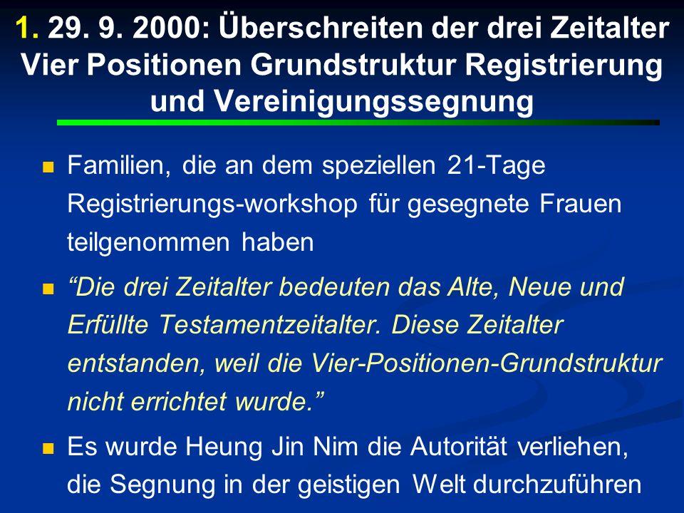 1. 29. 9. 2000: Überschreiten der drei Zeitalter Vier Positionen Grundstruktur Registrierung und Vereinigungssegnung