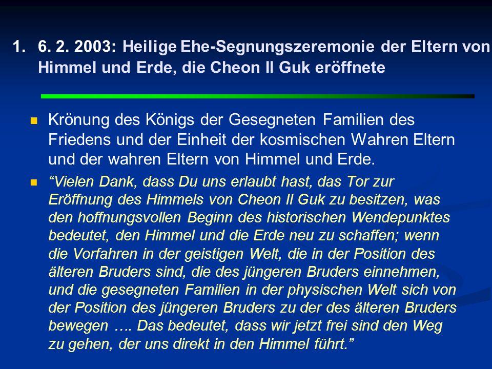 6. 2. 2003: Heilige Ehe-Segnungszeremonie der Eltern von Himmel und Erde, die Cheon Il Guk eröffnete