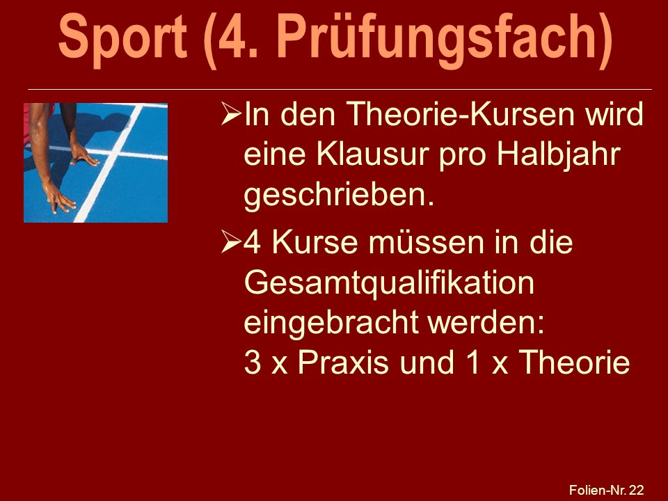Sport (4. Prüfungsfach) 27.03.2017. 27.03.2017. In den Theorie-Kursen wird eine Klausur pro Halbjahr geschrieben.