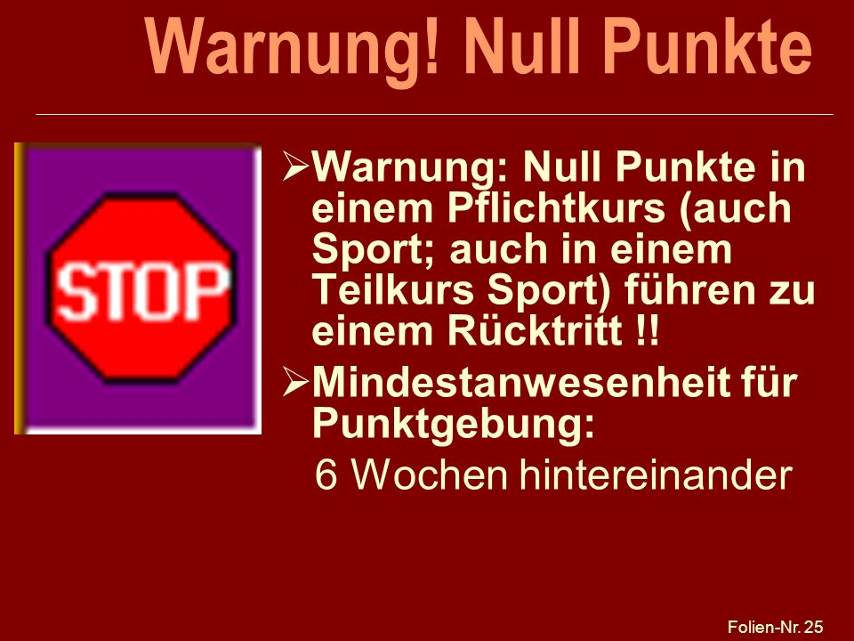 Warnung! Null Punkte 27.03.2017. Warnung: Null Punkte in einem Pflichtkurs (auch Sport; auch in einem Teilkurs Sport) führen zu einem Rücktritt !!