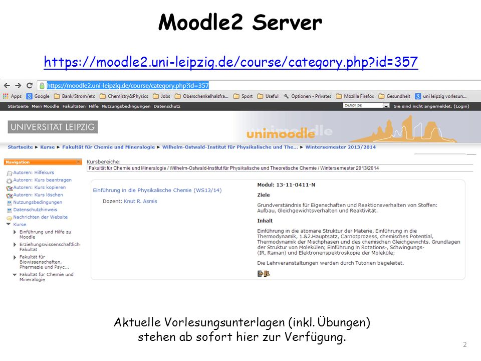 Moodle2 Server https://moodle2.uni-leipzig.de/course/category.php id=357. Aktuelle Vorlesungsunterlagen (inkl. Übungen)