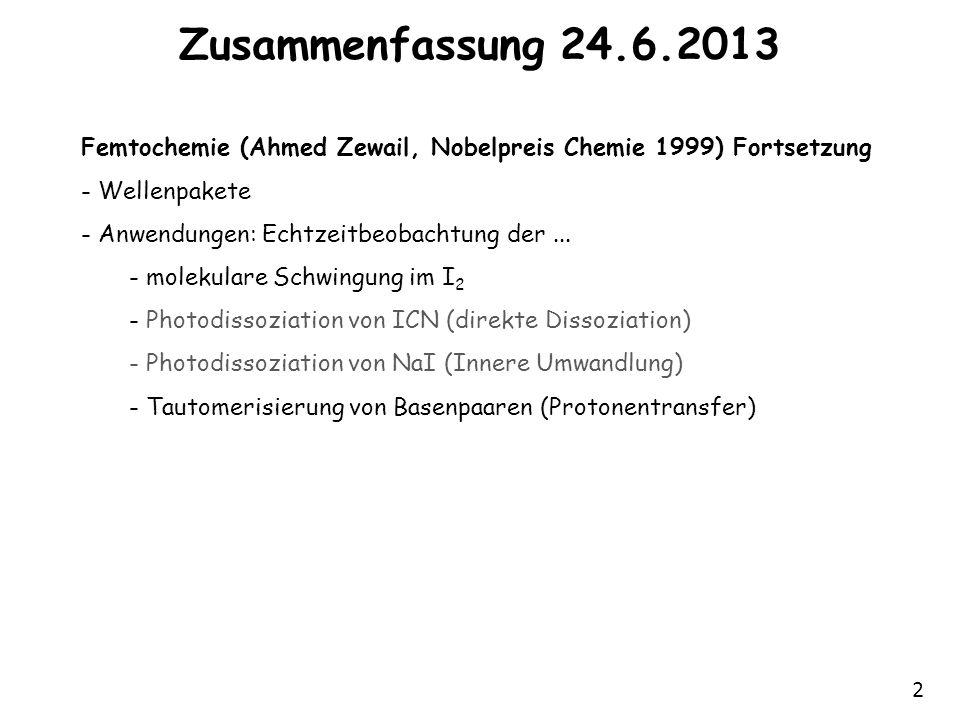 Zusammenfassung 24.6.2013 Femtochemie (Ahmed Zewail, Nobelpreis Chemie 1999) Fortsetzung. Wellenpakete.