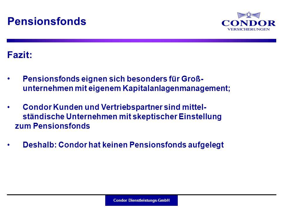 Pensionsfonds Fazit: Pensionsfonds eignen sich besonders für Groß- unternehmen mit eigenem Kapitalanlagenmanagement;