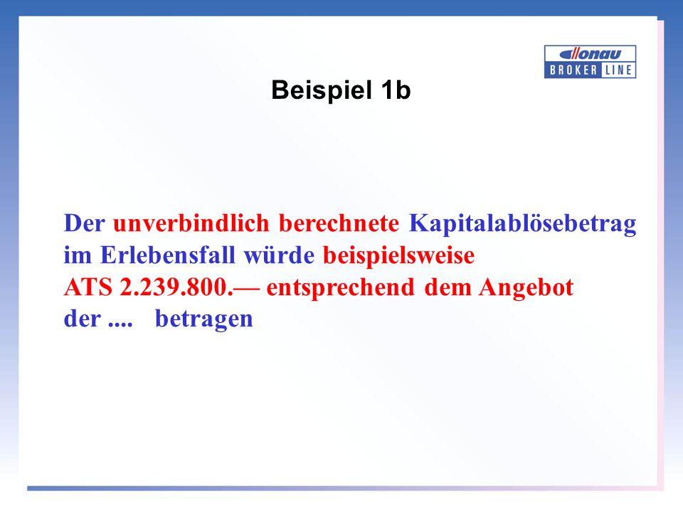 Beispiel 1b Der unverbindlich berechnete Kapitalablösebetrag. im Erlebensfall würde beispielsweise.
