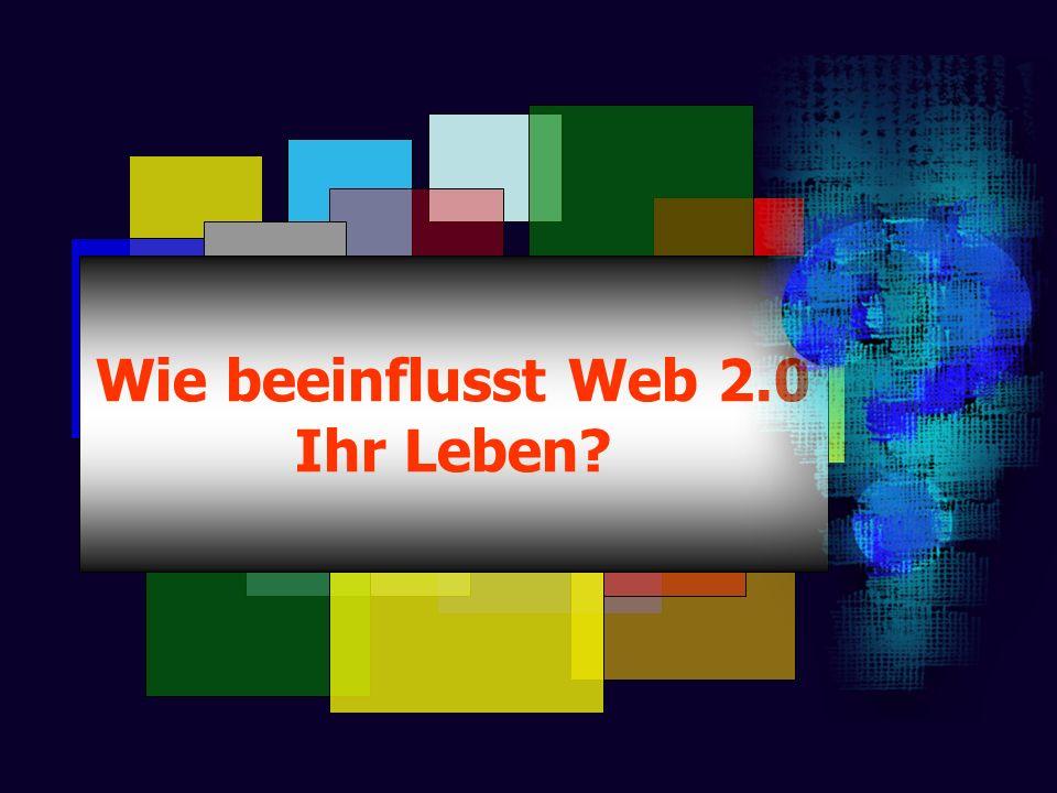 Wie beeinflusst Web 2.0 Ihr Leben