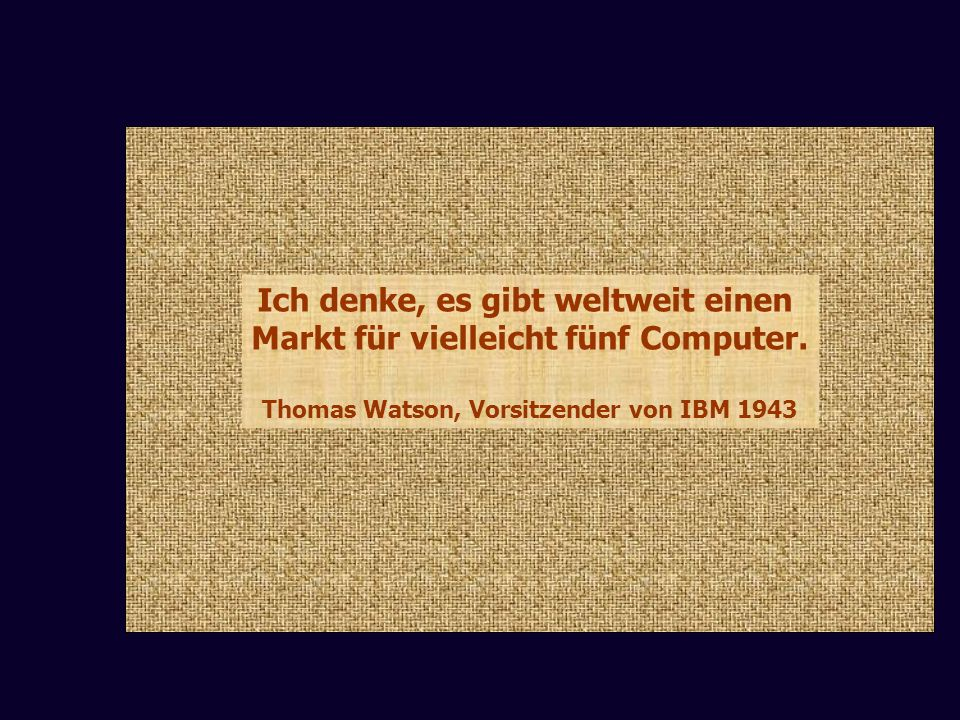 Ich denke, es gibt weltweit einen Markt für vielleicht fünf Computer.
