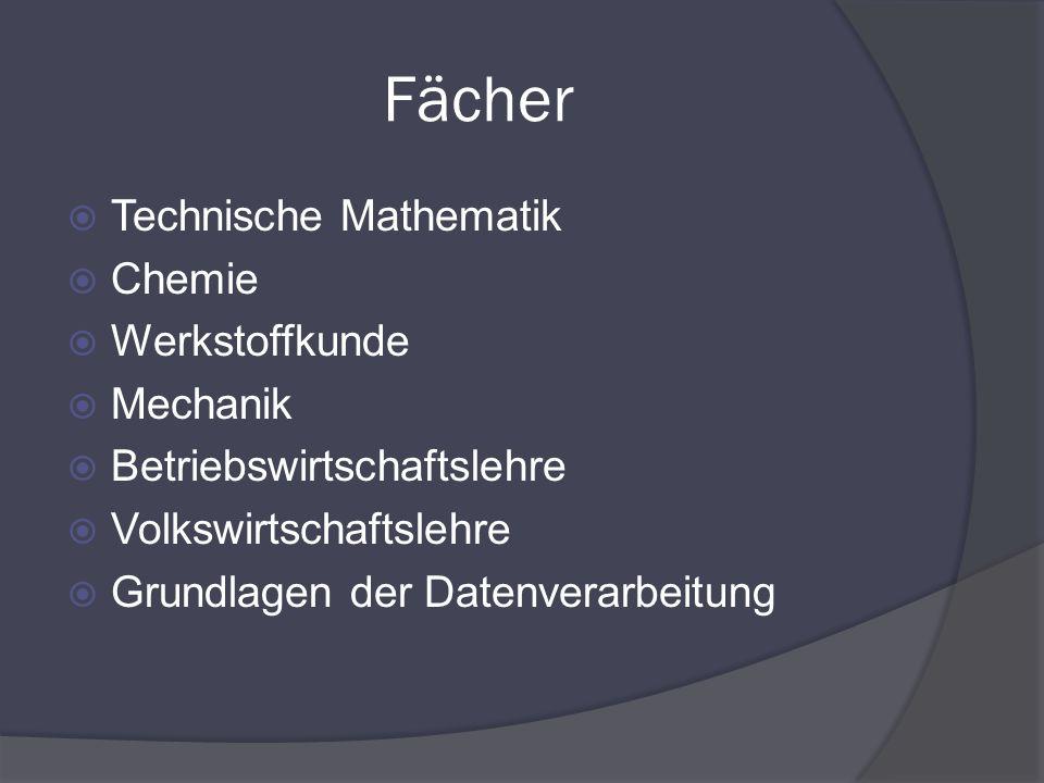 Fächer Technische Mathematik Chemie Werkstoffkunde Mechanik