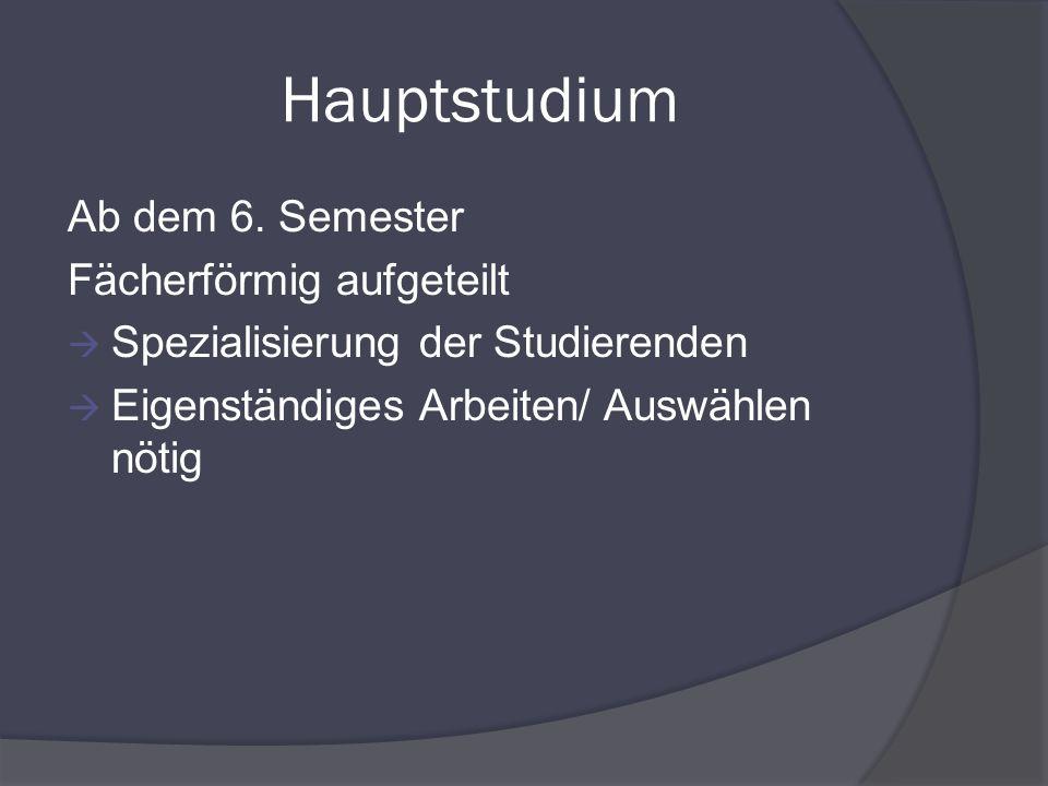 Hauptstudium Ab dem 6. Semester Fächerförmig aufgeteilt
