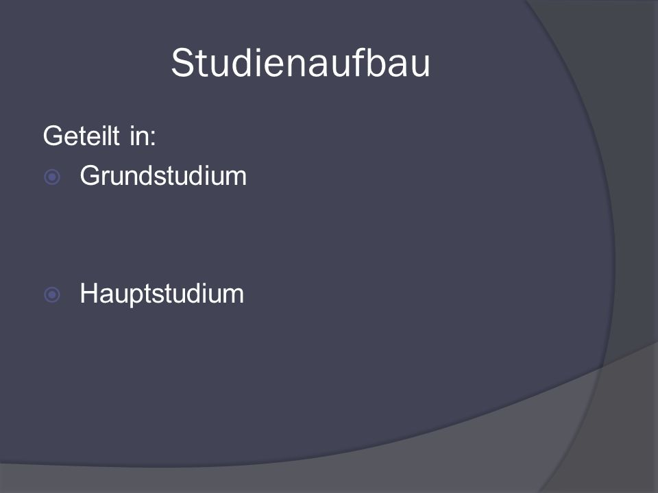 Studienaufbau Geteilt in: Grundstudium Hauptstudium