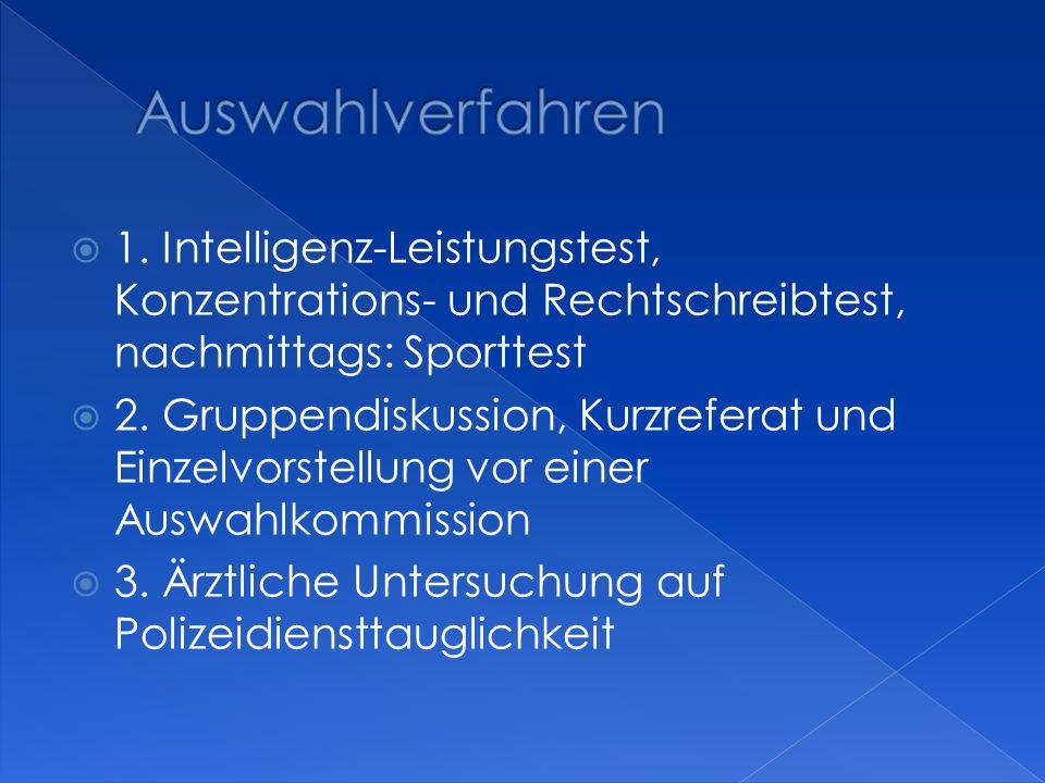 Auswahlverfahren 1. Intelligenz-Leistungstest, Konzentrations- und Rechtschreibtest, nachmittags: Sporttest.