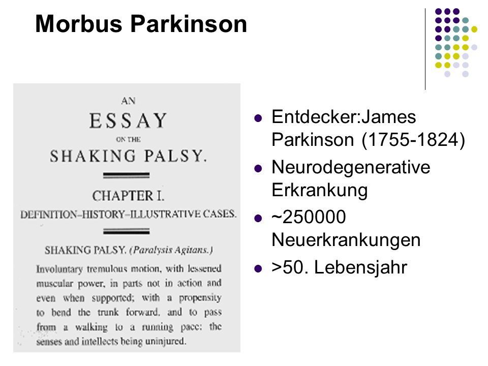 Morbus Parkinson Entdecker:James Parkinson ( )