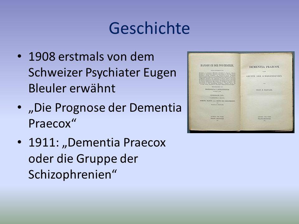 """Geschichte 1908 erstmals von dem Schweizer Psychiater Eugen Bleuler erwähnt. """"Die Prognose der Dementia Praecox"""