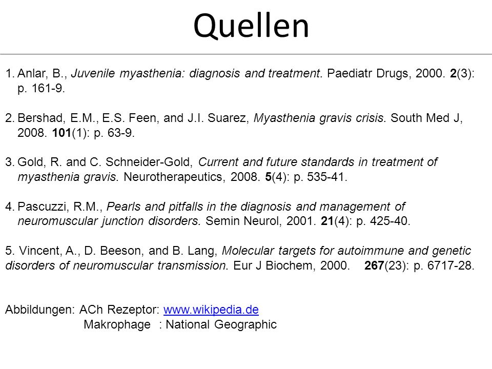 Quellen Anlar, B., Juvenile myasthenia: diagnosis and treatment. Paediatr Drugs, 2000. 2(3): p. 161-9.