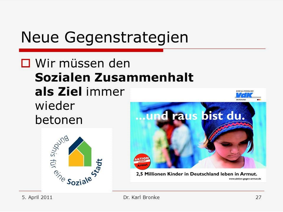 Neue Gegenstrategien Wir müssen den Sozialen Zusammenhalt als Ziel immer wieder betonen. 5. April 2011.
