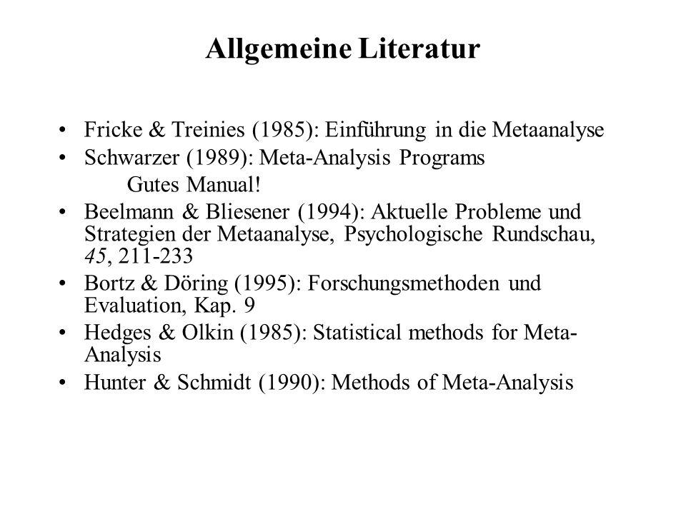 Allgemeine Literatur Fricke & Treinies (1985): Einführung in die Metaanalyse. Schwarzer (1989): Meta-Analysis Programs.
