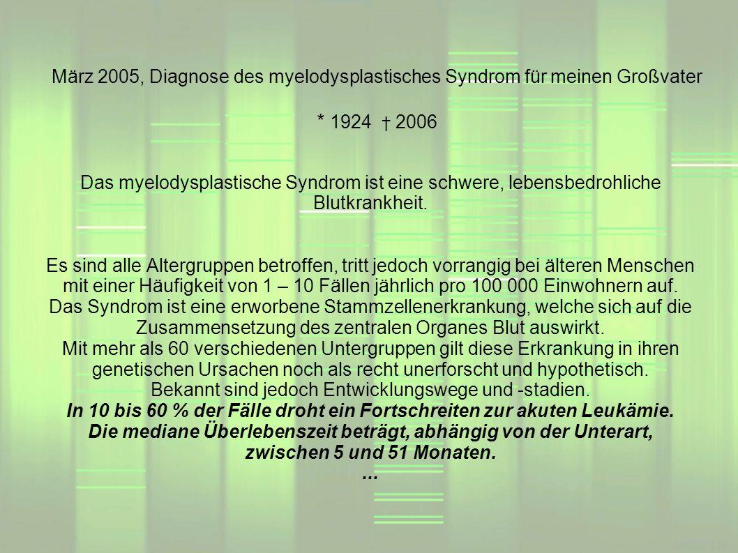 März 2005, Diagnose des myelodysplastisches Syndrom für meinen Großvater