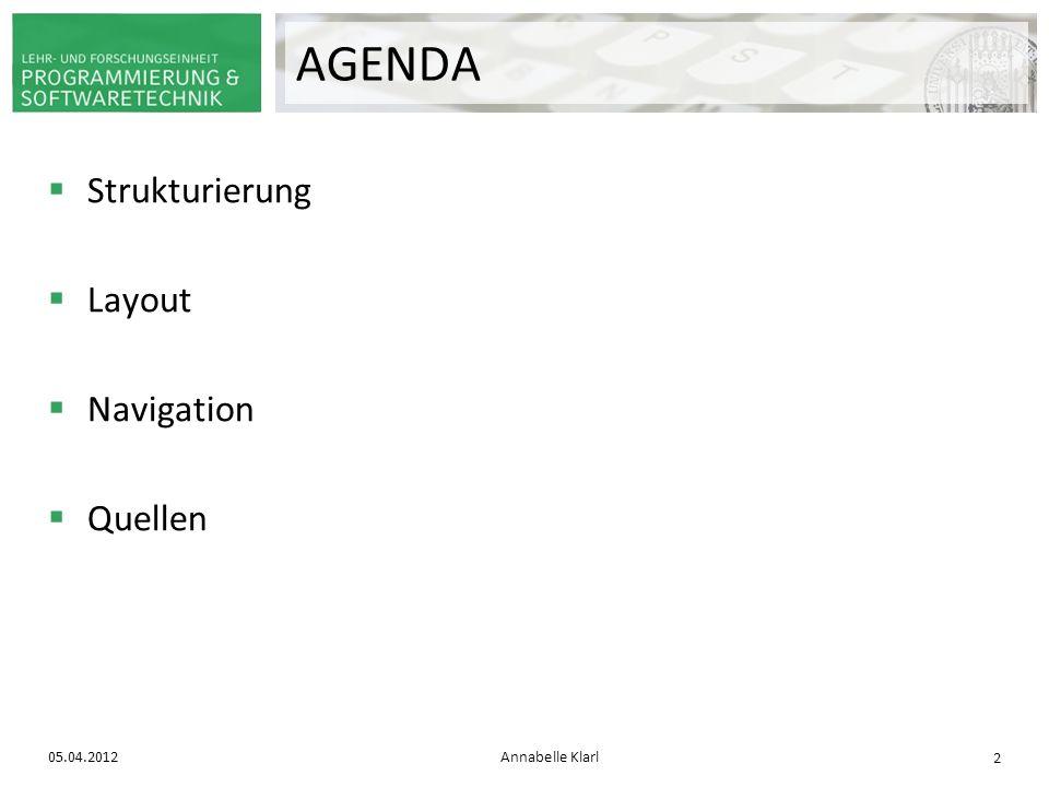 AGENDA Strukturierung Layout Navigation Quellen 05.04.2012