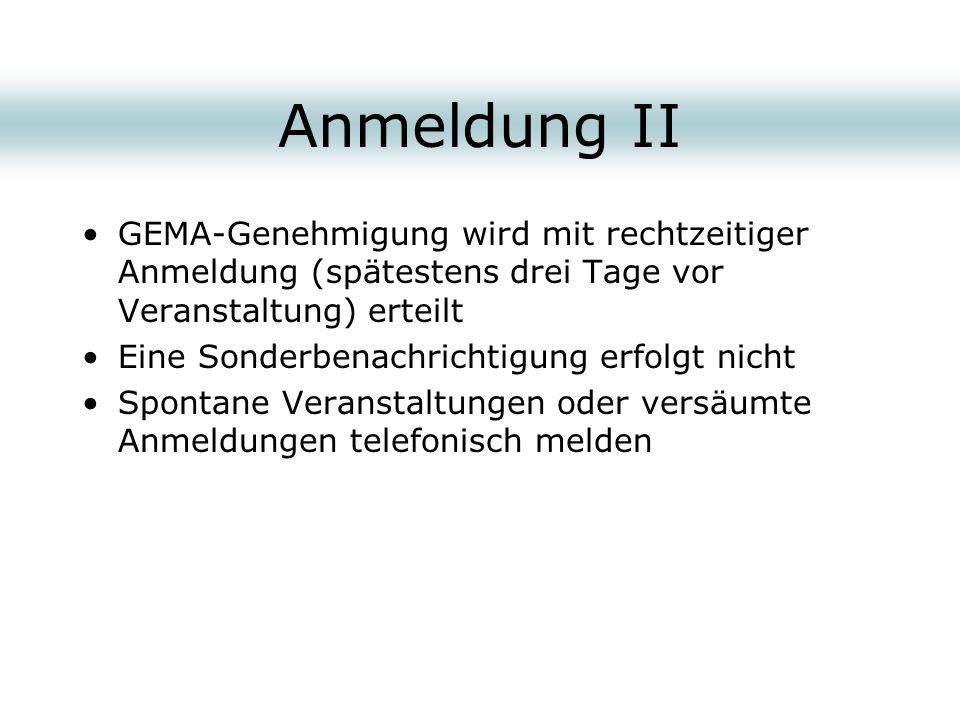 Anmeldung II GEMA-Genehmigung wird mit rechtzeitiger Anmeldung (spätestens drei Tage vor Veranstaltung) erteilt.