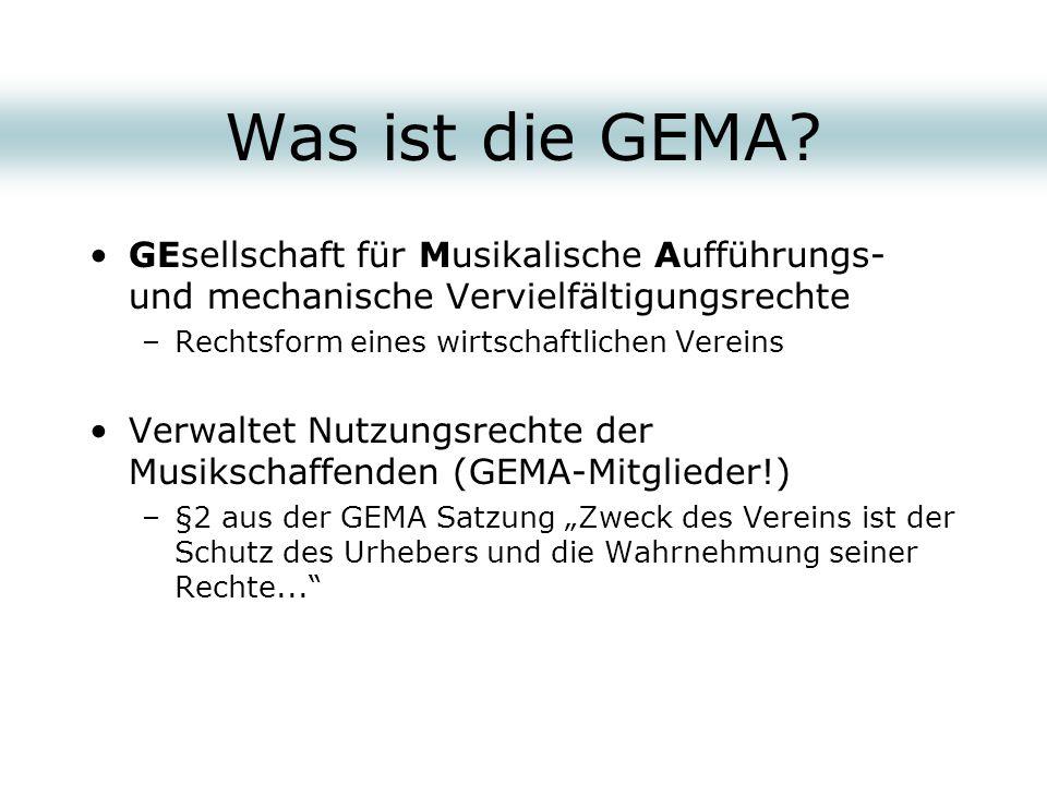 Was ist die GEMA GEsellschaft für Musikalische Aufführungs- und mechanische Vervielfältigungsrechte.