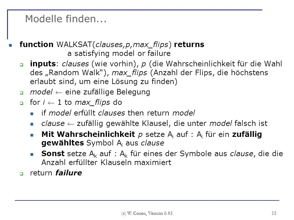Modelle finden... function WALKSAT(clauses,p,max_flips) returns a satisfying model or failure.