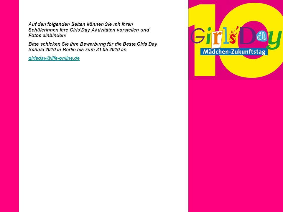 Auf den folgenden Seiten können Sie mit Ihren Schülerinnen Ihre Girls'Day Aktivitäten vorstellen und Fotos einbinden!