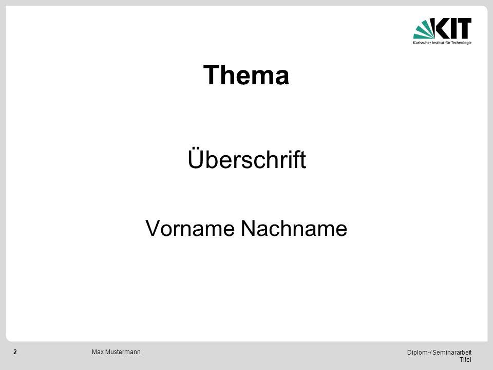 Thema Überschrift Vorname Nachname Max Mustermann