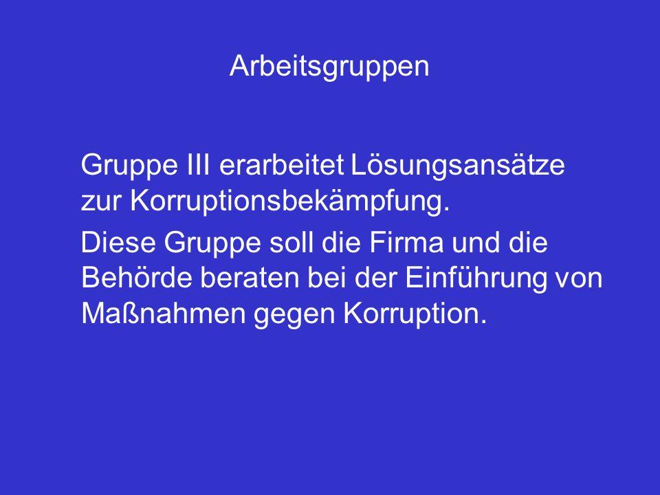 Arbeitsgruppen Gruppe III erarbeitet Lösungsansätze zur Korruptionsbekämpfung.