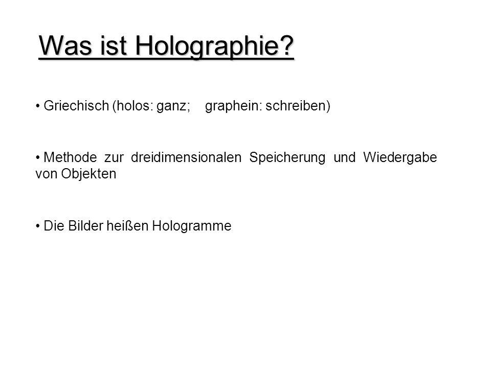 Was ist Holographie Griechisch (holos: ganz; graphein: schreiben)