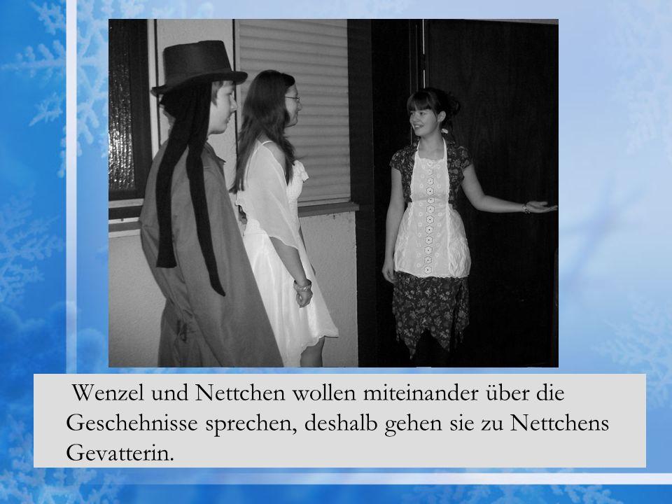 Wenzel und Nettchen wollen miteinander über die Geschehnisse sprechen, deshalb gehen sie zu Nettchens Gevatterin.