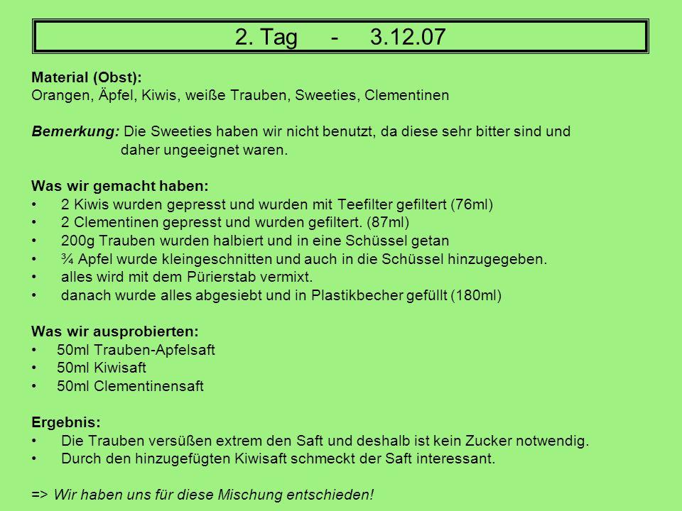 2. Tag - 3.12.07 Material (Obst): Orangen, Äpfel, Kiwis, weiße Trauben, Sweeties, Clementinen.