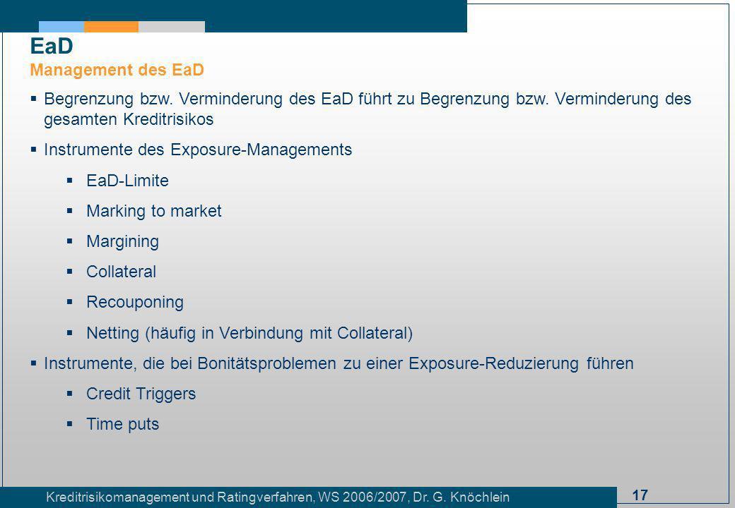 EaDManagement des EaD. Begrenzung bzw. Verminderung des EaD führt zu Begrenzung bzw. Verminderung des gesamten Kreditrisikos.