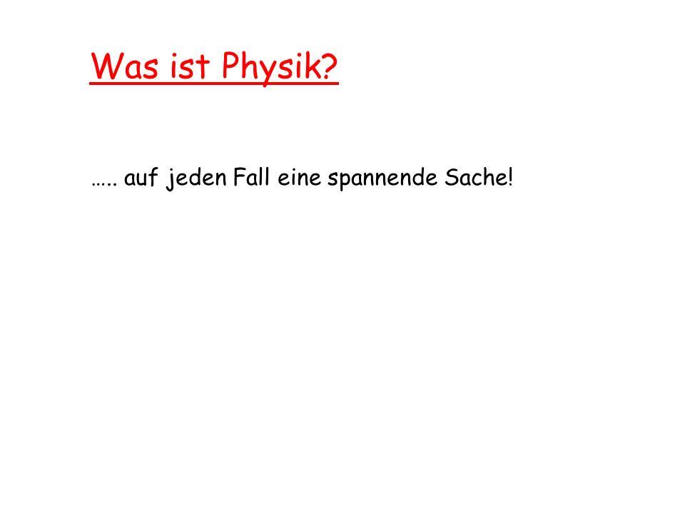 Was ist Physik ….. auf jeden Fall eine spannende Sache!