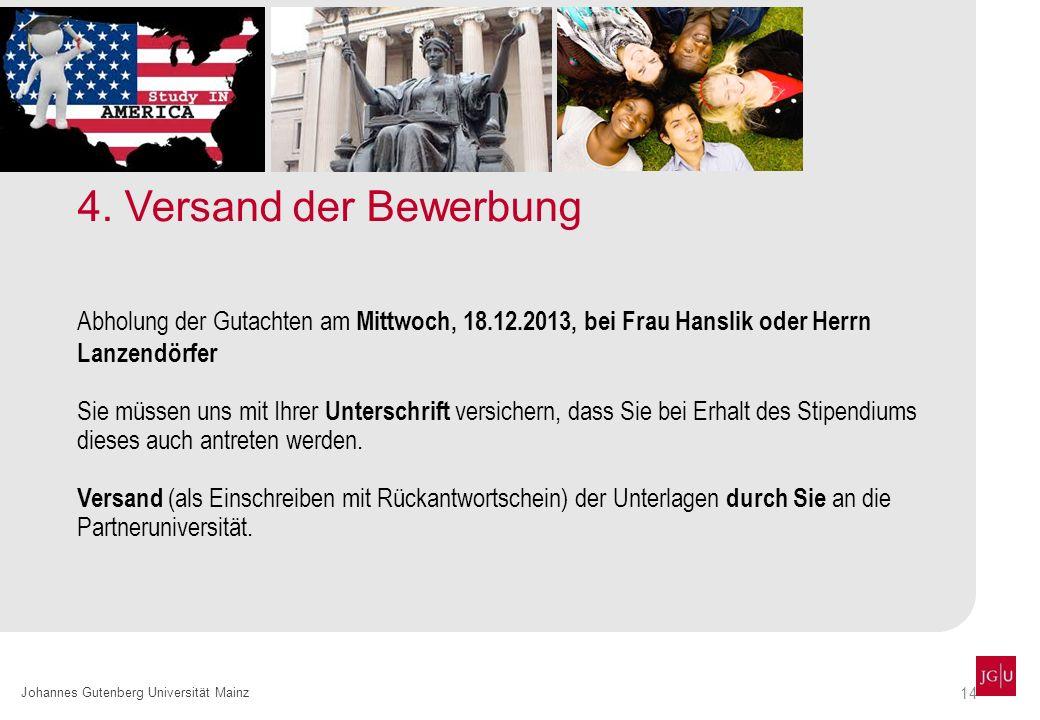 4. Versand der Bewerbung Abholung der Gutachten am Mittwoch, 18.12.2013, bei Frau Hanslik oder Herrn Lanzendörfer.