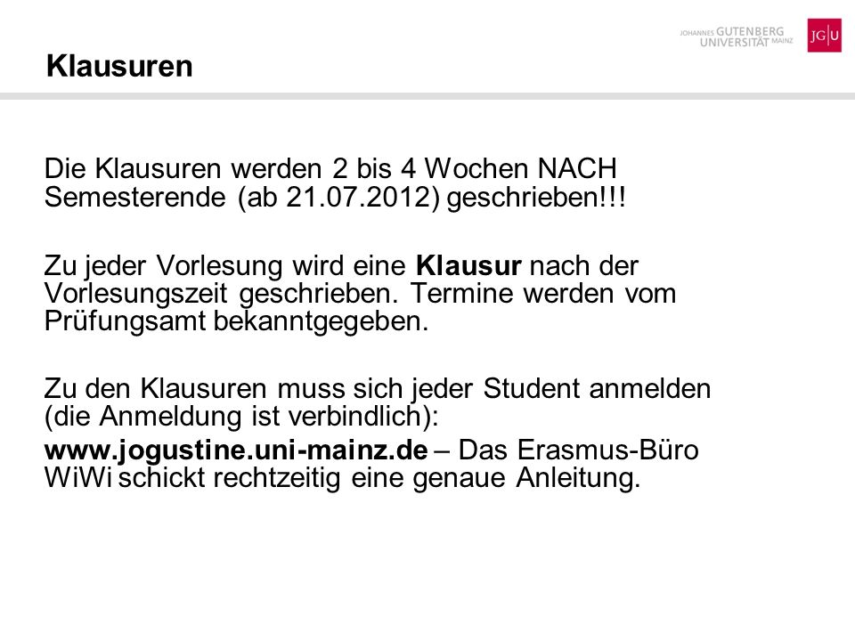 Klausuren Die Klausuren werden 2 bis 4 Wochen NACH Semesterende (ab 21.07.2012) geschrieben!!!