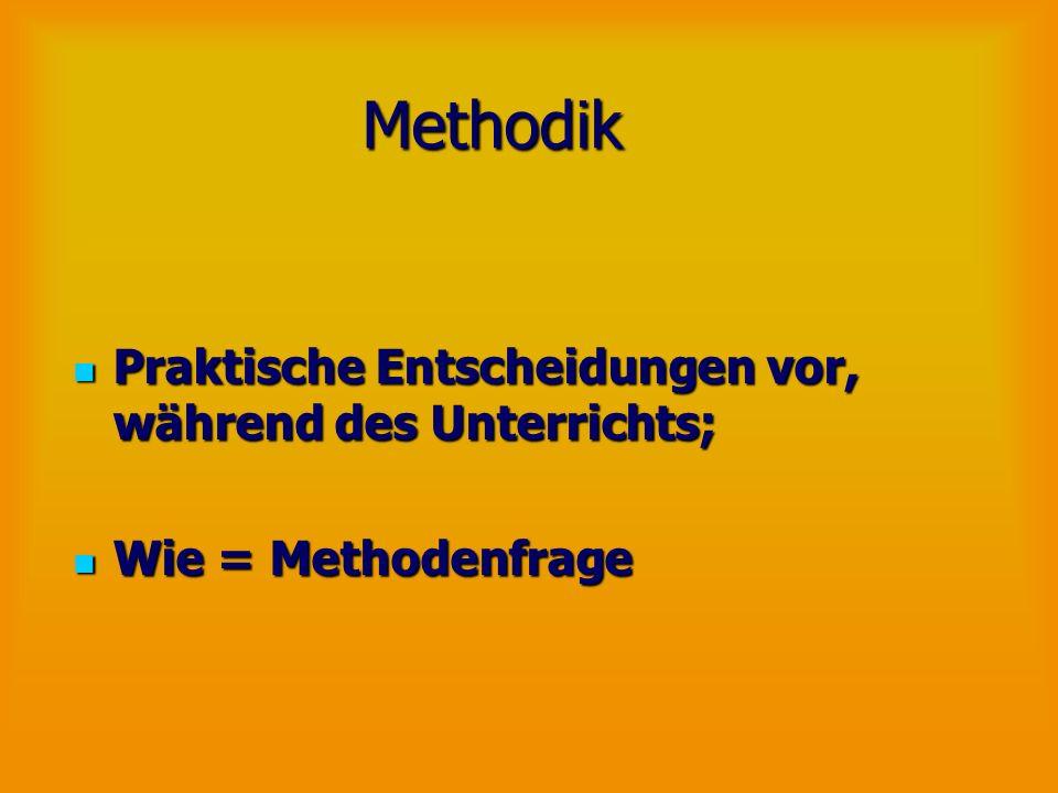Methodik Praktische Entscheidungen vor, während des Unterrichts;